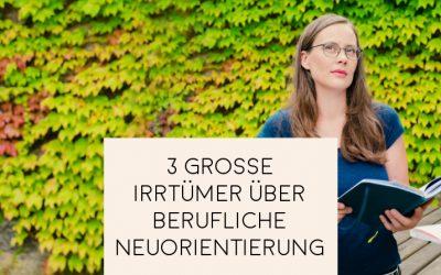3 große Irrtümer über berufliche Neuorientierung – und was du dagegen tun kannst